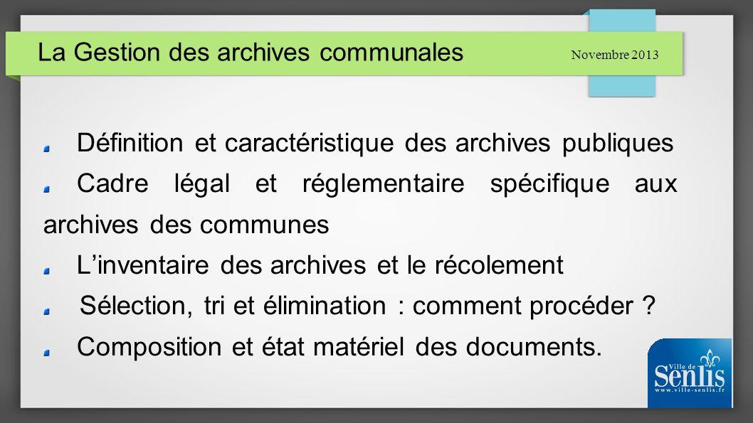 La Gestion des archives communales Définition et caractéristique des archives publiques Cadre légal et réglementaire spécifique aux archives des commu