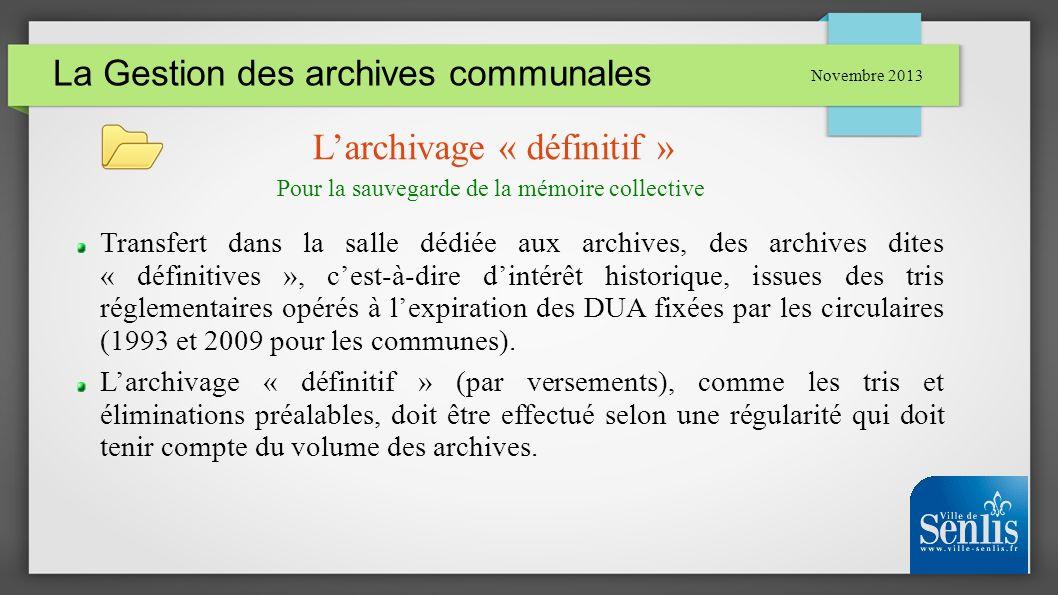 La Gestion des archives communales Novembre 2013 Larchivage « définitif » Transfert dans la salle dédiée aux archives, des archives dites « définitive