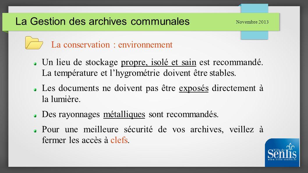La Gestion des archives communales Novembre 2013 La conservation : environnement Un lieu de stockage propre, isolé et sain est recommandé. La températ