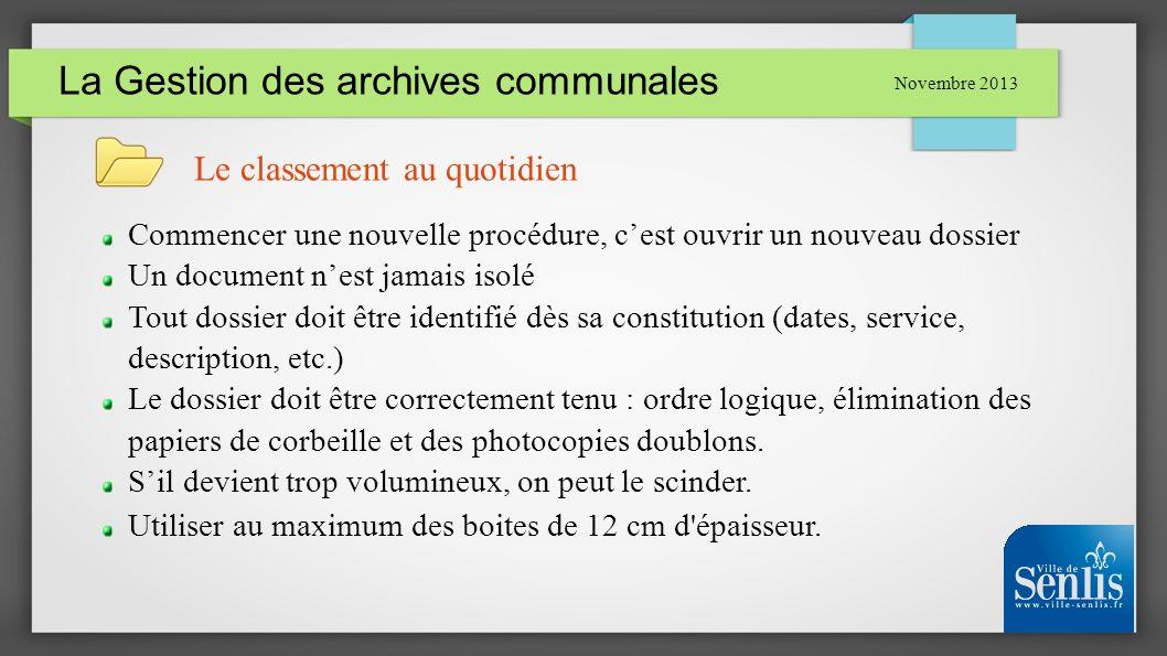 La Gestion des archives communales Novembre 2013 Le classement au quotidien Commencer une nouvelle procédure, cest ouvrir un nouveau dossier Un docume