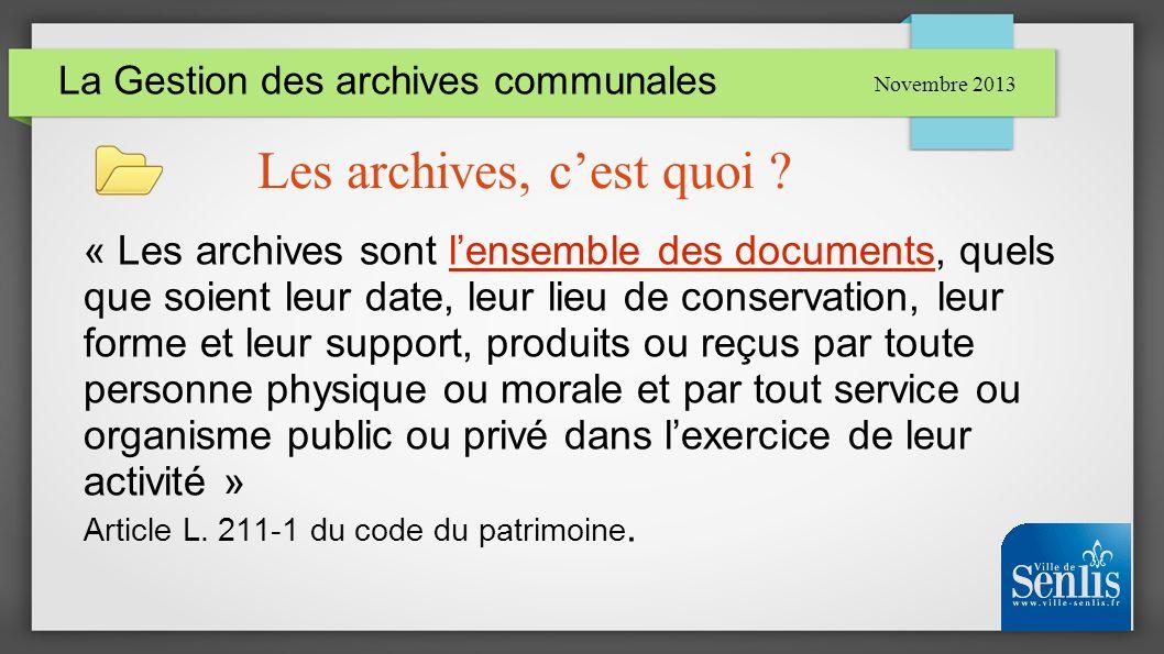 La Gestion des archives communales « Les archives sont lensemble des documents, quels que soient leur date, leur lieu de conservation, leur forme et l