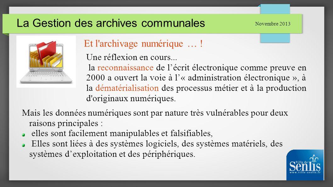 La Gestion des archives communales Novembre 2013 Et l'archivage numérique … ! Une réflexion en cours... la reconnaissance de lécrit électronique comme