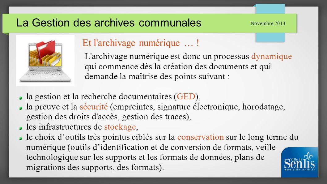 La Gestion des archives communales Novembre 2013 Et l'archivage numérique … ! L'archivage numérique est donc un processus dynamique qui commence dès l