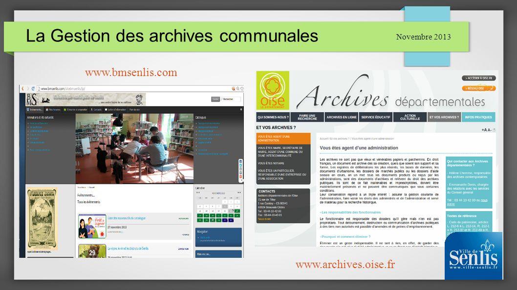 La Gestion des archives communales Novembre 2013 www.bmsenlis.com www.archives.oise.fr