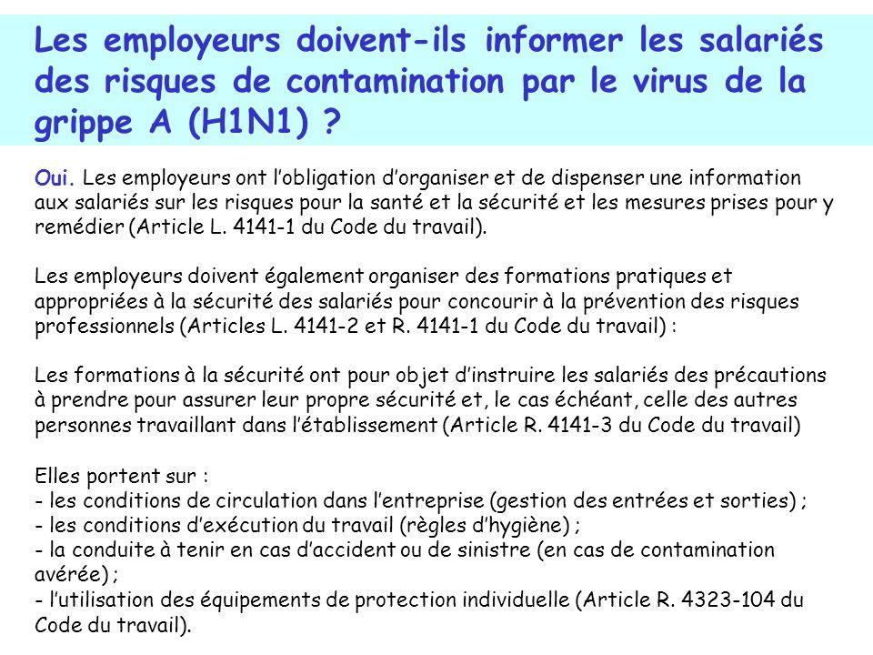 Oui. Les employeurs ont lobligation dorganiser et de dispenser une information aux salariés sur les risques pour la santé et la sécurité et les mesure