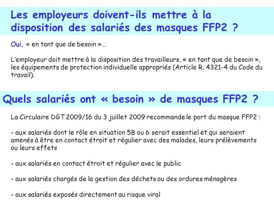 La Circulaire DGT 2009/16 du 3 juillet 2009 recommande le port du masque FFP2 : - aux salariés dont le rôle en situation 5B ou 6 serait essentiel et q