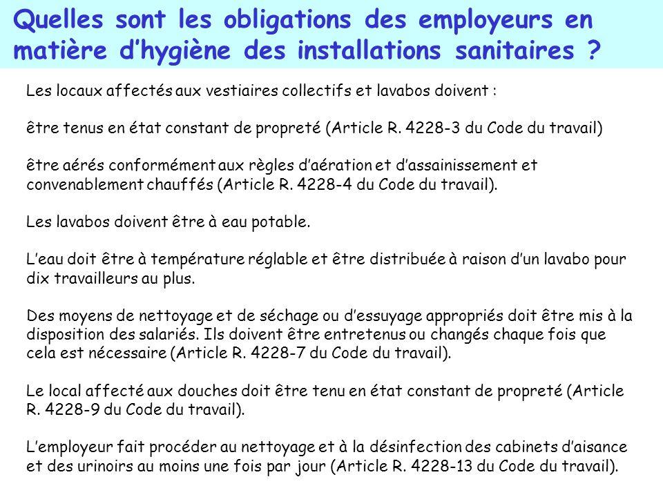 Les locaux affectés aux vestiaires collectifs et lavabos doivent : être tenus en état constant de propreté (Article R. 4228-3 du Code du travail) être