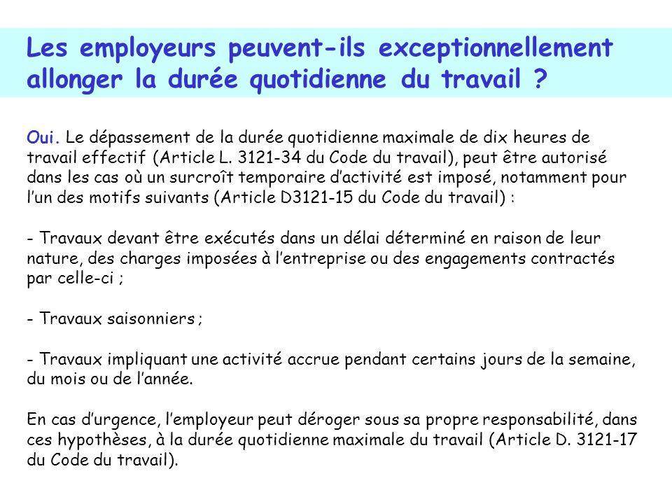Oui. Le dépassement de la durée quotidienne maximale de dix heures de travail effectif (Article L. 3121-34 du Code du travail), peut être autorisé dan
