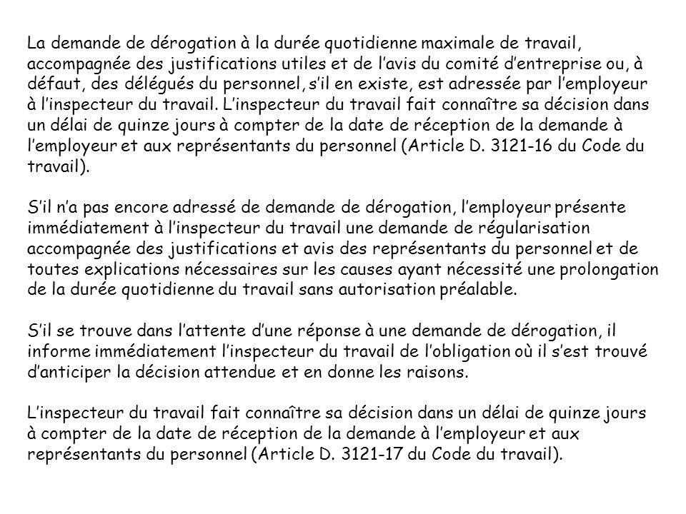 La demande de dérogation à la durée quotidienne maximale de travail, accompagnée des justifications utiles et de lavis du comité dentreprise ou, à déf
