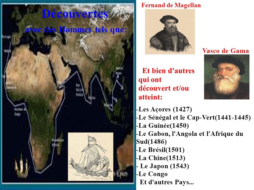 -Les Açores (1427) -Le Sénégal et le Cap-Vert(1441-1445) -La Guinée(1450) -Le Gabon, l'Angola et l'Afrique du Sud(1486) -Le Brésil(1501) -La Chine(151