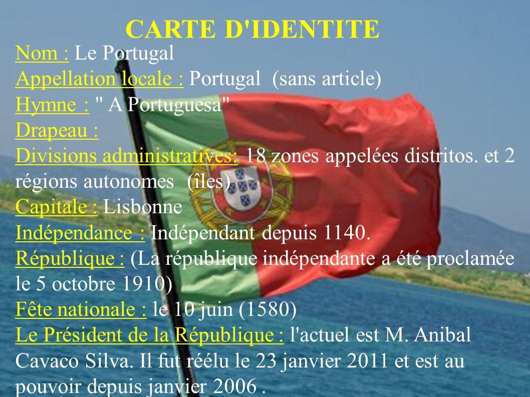 CARTE D IDENTITE Nom : Le Portugal Appellation locale : Portugal (sans article) Hymne : A Portuguesa Drapeau : Divisions administratives: 18 zones appelées distritos.