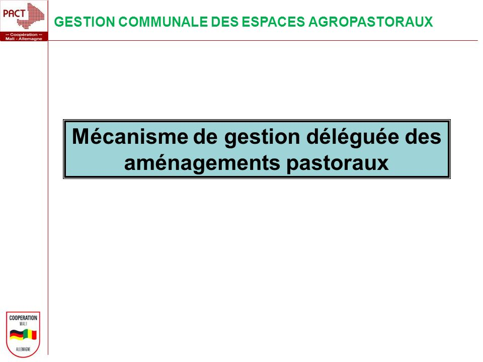GESTION COMMUNALE DES ESPACES AGROPASTORAUX Mécanisme de gestion déléguée des aménagements pastoraux