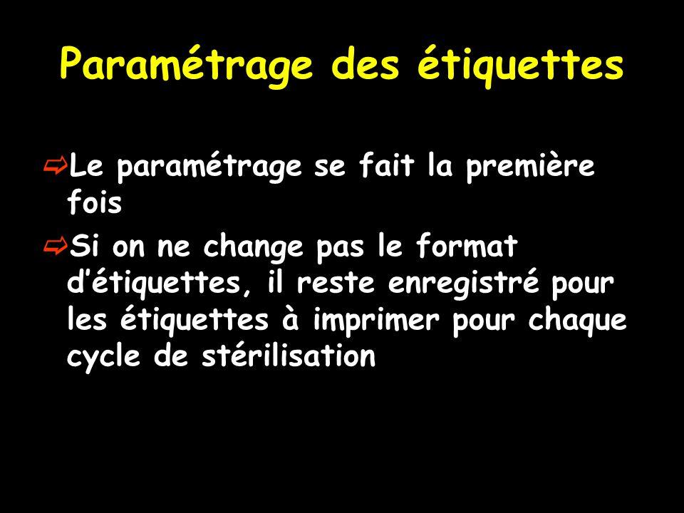 Paramétrage des étiquettes Le paramétrage se fait la première fois Si on ne change pas le format détiquettes, il reste enregistré pour les étiquettes à imprimer pour chaque cycle de stérilisation
