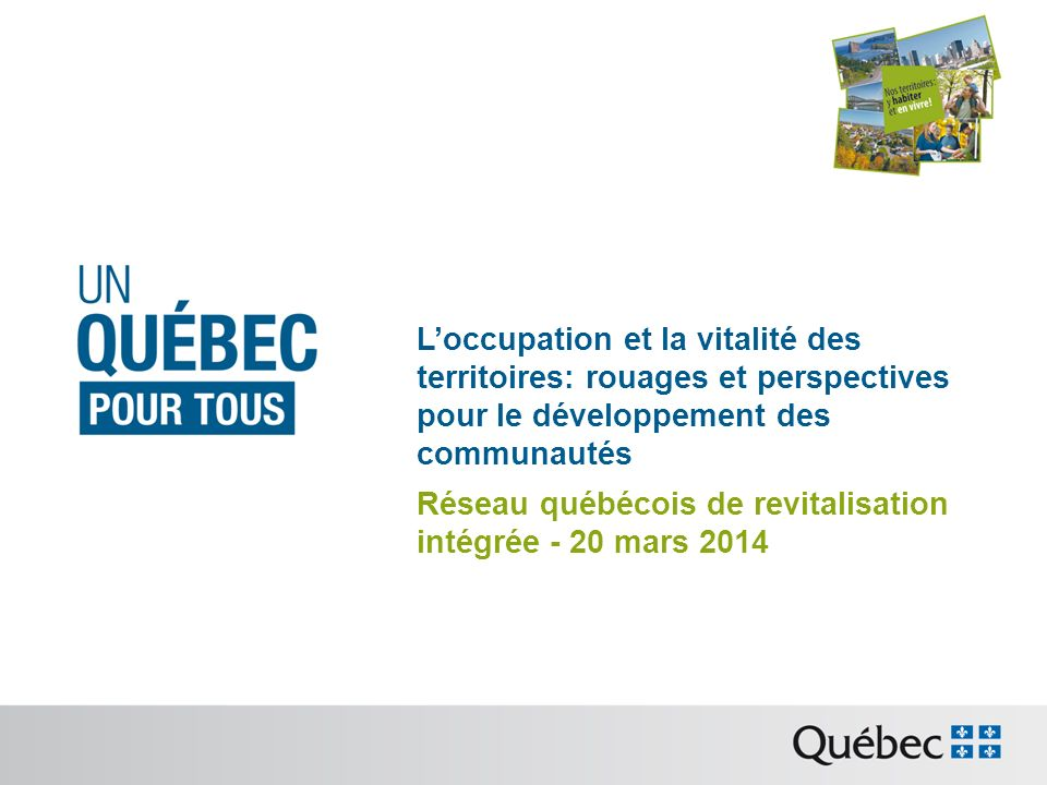 Loccupation et la vitalité des territoires: rouages et perspectives pour le développement des communautés Réseau québécois de revitalisation intégrée - 20 mars 2014