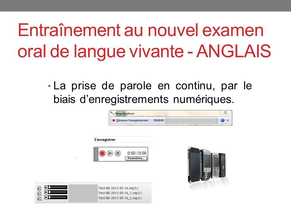 Entraînement au nouvel examen oral de langue vivante - ANGLAIS La prise de parole en continu, par le biais denregistrements numériques.