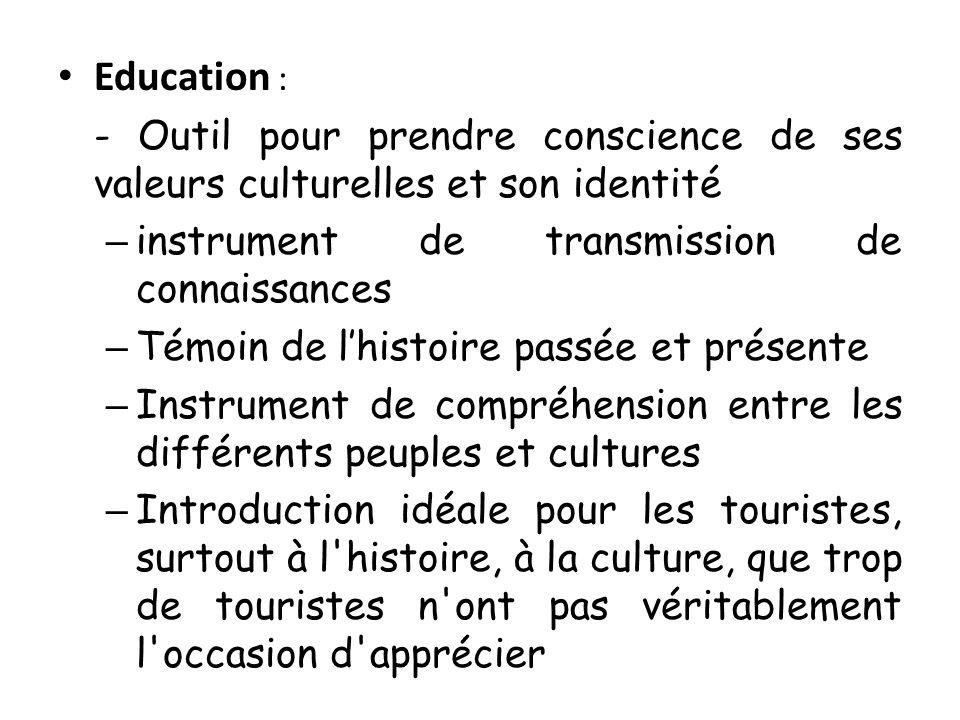 Education : - Outil pour prendre conscience de ses valeurs culturelles et son identité – instrument de transmission de connaissances – Témoin de lhist