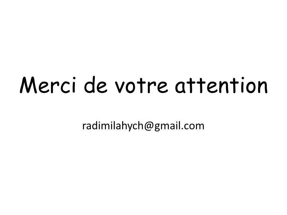 Merci de votre attention radimilahych@gmail.com