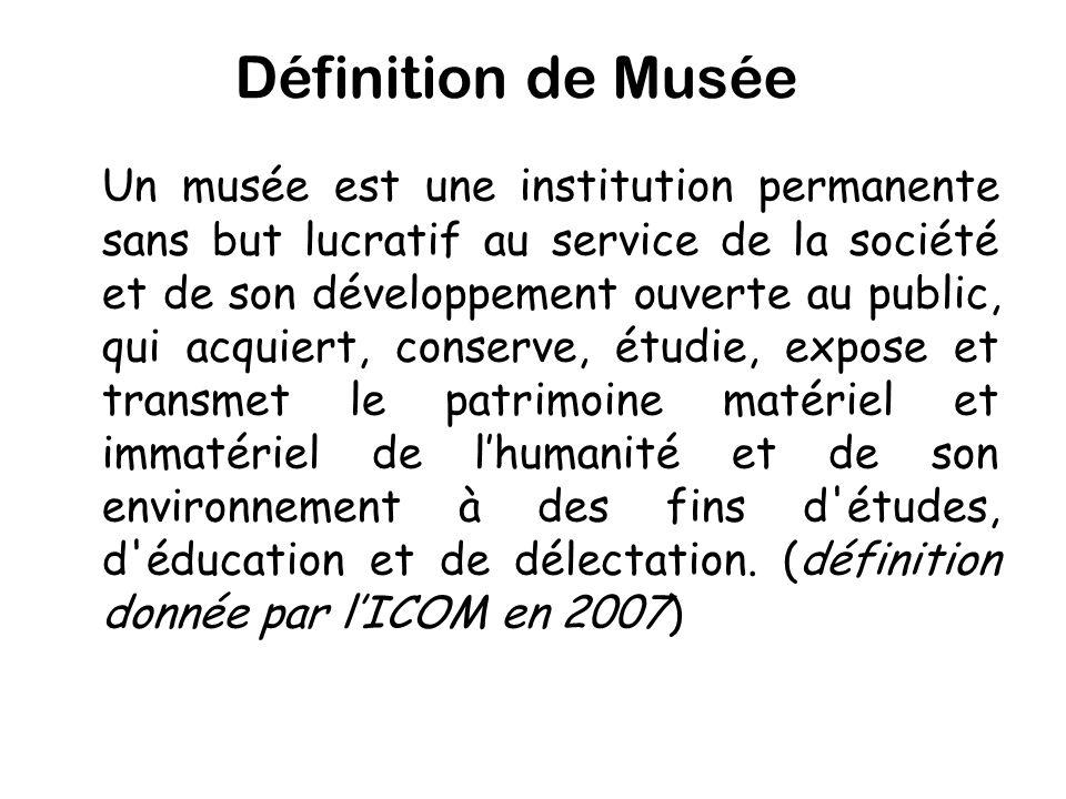 Définition de Musée Un musée est une institution permanente sans but lucratif au service de la société et de son développement ouverte au public, qui