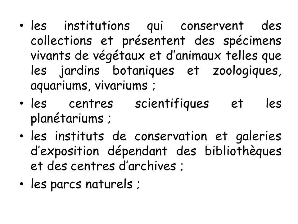les institutions qui conservent des collections et présentent des spécimens vivants de végétaux et danimaux telles que les jardins botaniques et zoolo
