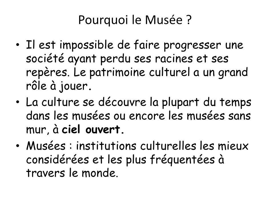 Pourquoi le Musée ? Il est impossible de faire progresser une société ayant perdu ses racines et ses repères. Le patrimoine culturel a un grand rôle à