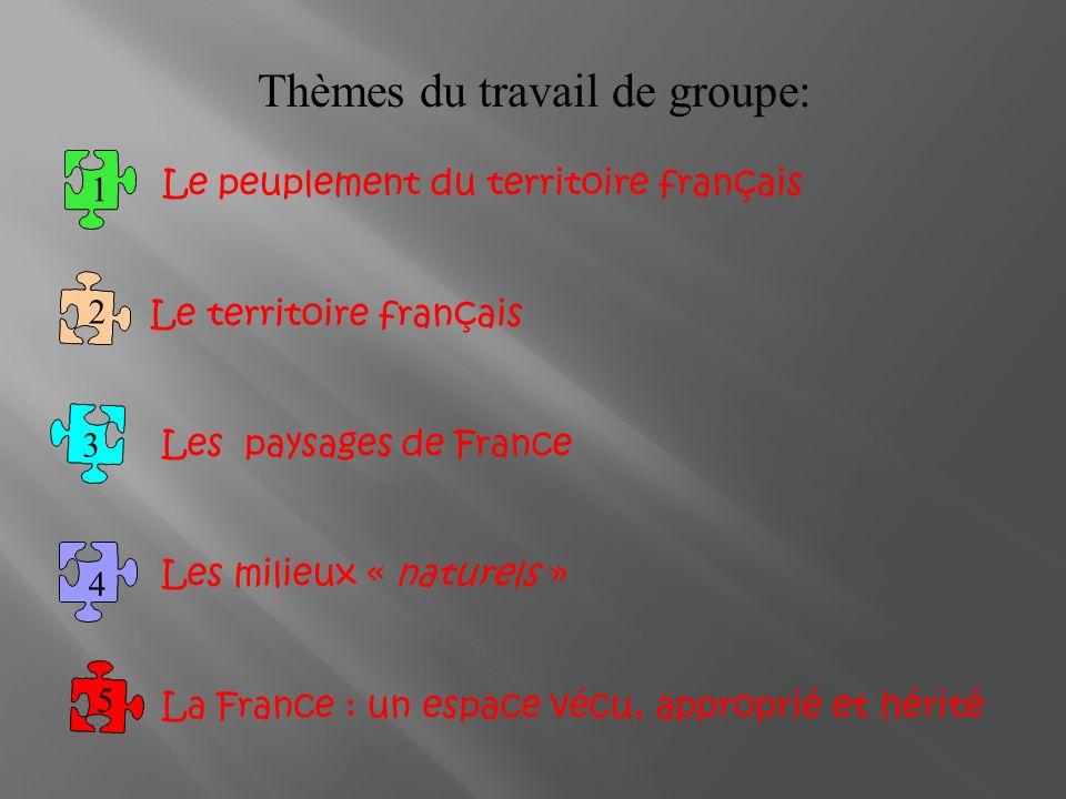 La France en cartes 1 5 3 4 LA FRANCE : UN ESPACE VECU, APPROPRIE ET HERITE LE PEUPLEMENT DU TERRITOIRE FRANCAIS LES PAYSAGES DE FRANCE LES MILIEUX « NATURELS » 2 3 LE TERRITOIRE FRANCAIS