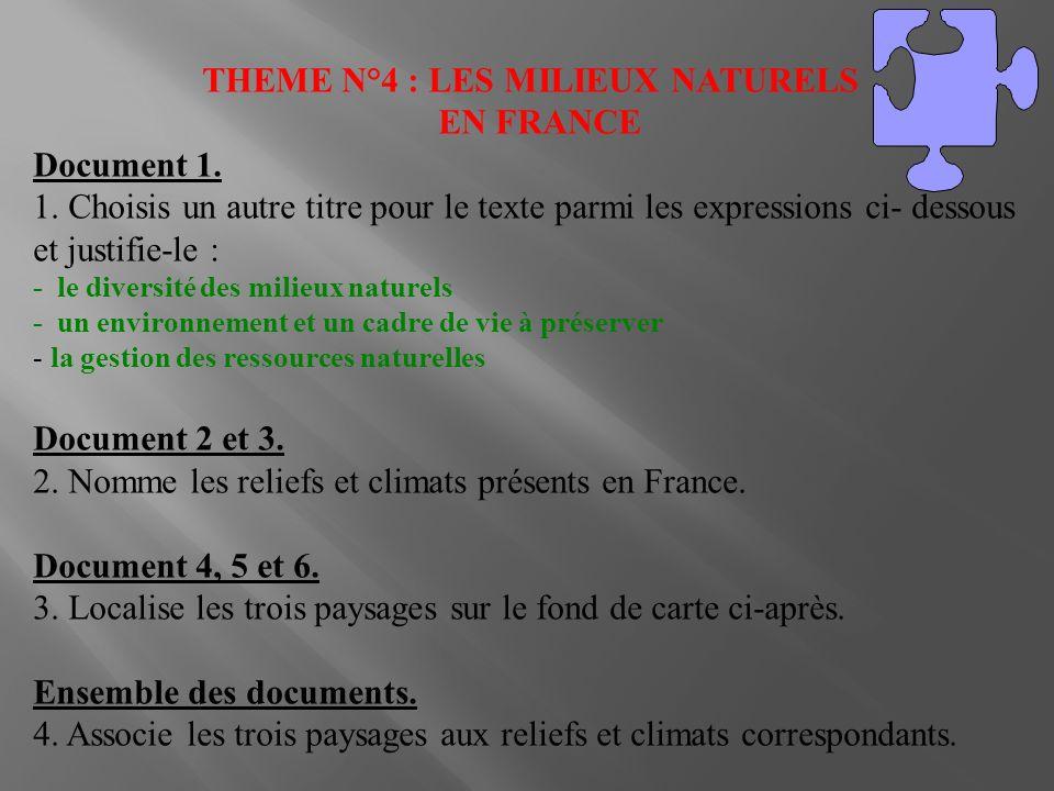 THEME N°4 : LES MILIEUX NATURELS EN FRANCE Document 1. 1. Choisis un autre titre pour le texte parmi les expressions ci- dessous et justifie-le : - le