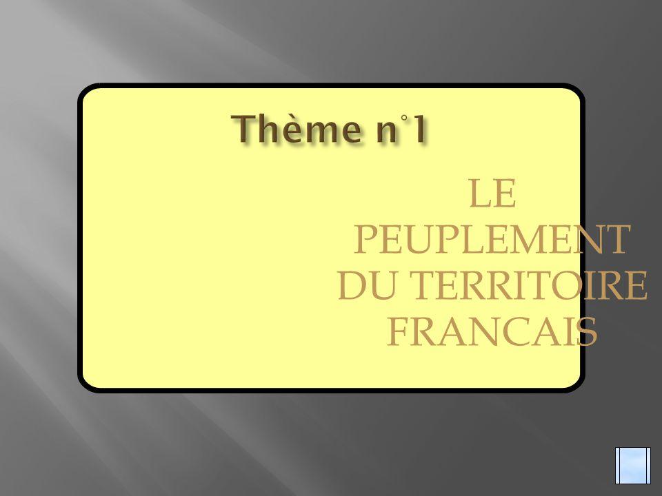 THEME N°1 : LE PEUPLEMENT DU TERRITOIRE FRANCAIS.