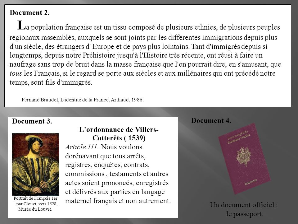 L'ordonnance de Villers- Cotterêts ( 1539) Article 111. Nous voulons dorénavant que tous arrêts, registres, enquêtes, contrats, commissions, testament