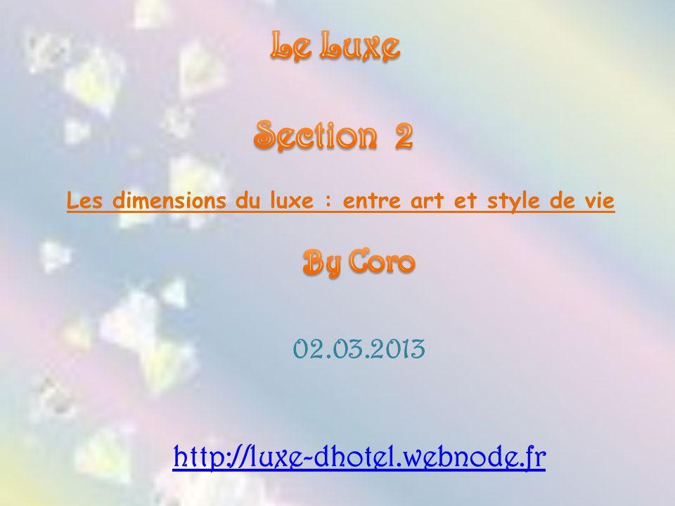 02.03.2013 http://luxe-dhotel.webnode.fr Les dimensions du luxe : entre art et style de vie