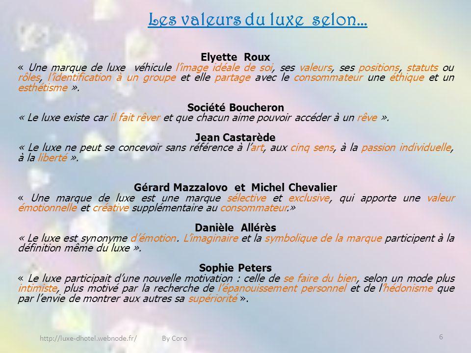 http://luxe-dhotel.webnode.fr/ By Coro Les valeurs du luxe selon… Elyette Roux « Une marque de luxe véhicule limage idéale de soi, ses valeurs, ses positions, statuts ou rôles, lidentification à un groupe et elle partage avec le consommateur une éthique et un esthétisme ».
