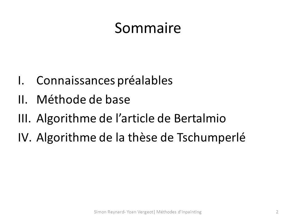 Algorithme de la thèse de Tschumperlé 13Simon Reynard- Yoan Vergeot| Méthodes d Inpainting -Tenseur de structure: -Tenseur de diffusion: Diffusion dans une seule direction.
