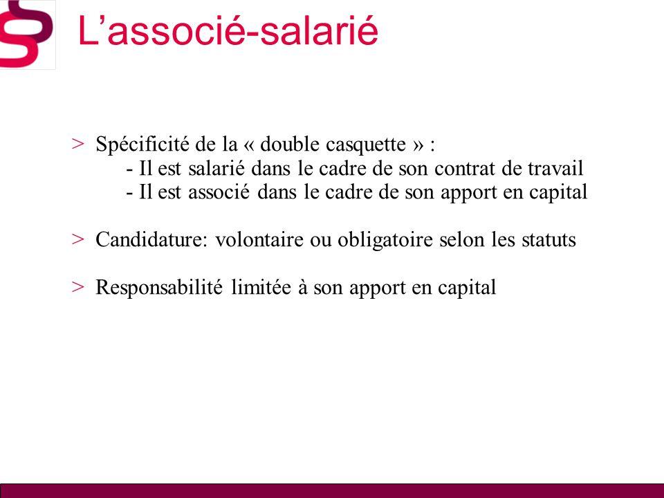 Lassocié-salarié > Spécificité de la « double casquette » : - Il est salarié dans le cadre de son contrat de travail - Il est associé dans le cadre de