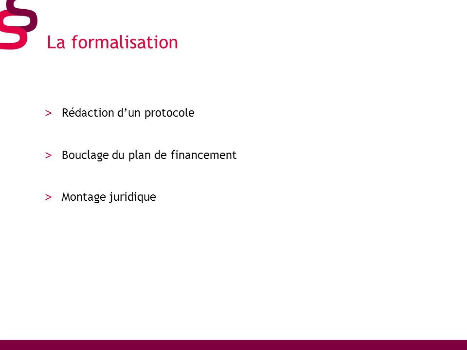 La formalisation > Rédaction dun protocole > Bouclage du plan de financement > Montage juridique