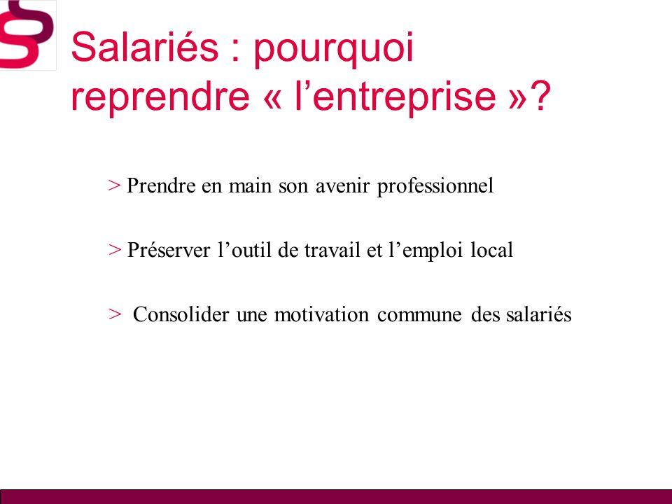 Salariés : pourquoi reprendre « lentreprise »? > Prendre en main son avenir professionnel > Préserver loutil de travail et lemploi local > Consolider