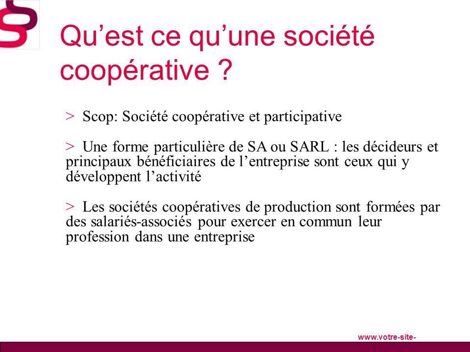 > Scop: Société coopérative et participative > Une forme particulière de SA ou SARL : les décideurs et principaux bénéficiaires de lentreprise sont ce