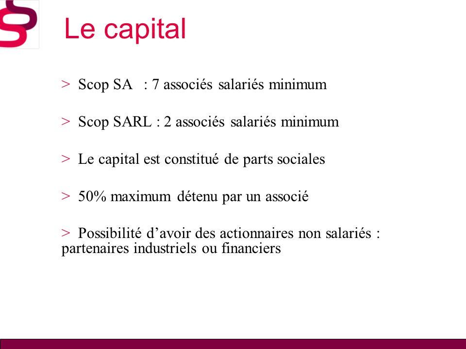Le capital > Scop SA : 7 associés salariés minimum > Scop SARL : 2 associés salariés minimum > Le capital est constitué de parts sociales > 50% maximu