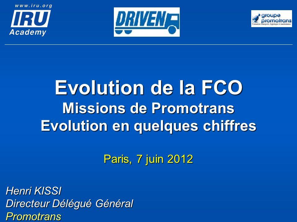 Evolution de la FCO Missions de Promotrans Evolution en quelques chiffres Paris, 7 juin 2012 Henri KISSI Directeur Délégué Général Promotrans