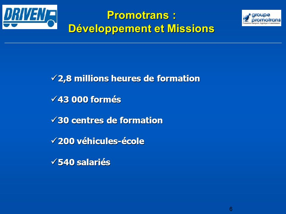 6 2,8 millions heures de formation 2,8 millions heures de formation 43 000 formés 43 000 formés 30 centres de formation 30 centres de formation 200 vé
