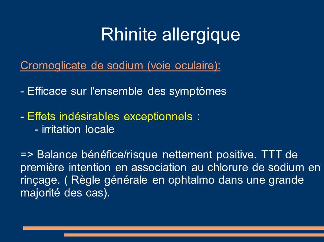 Rhinite allergique Cromoglicate de sodium (voie oculaire): - Efficace sur l'ensemble des symptômes - Effets indésirables exceptionnels : - irritation