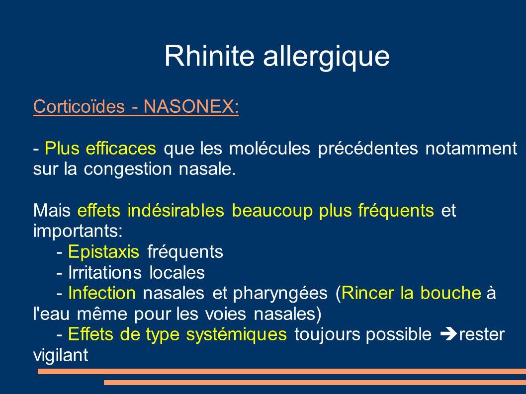 Rhinite allergique Corticoïdes - NASONEX: - Plus efficaces que les molécules précédentes notamment sur la congestion nasale. Mais effets indésirables