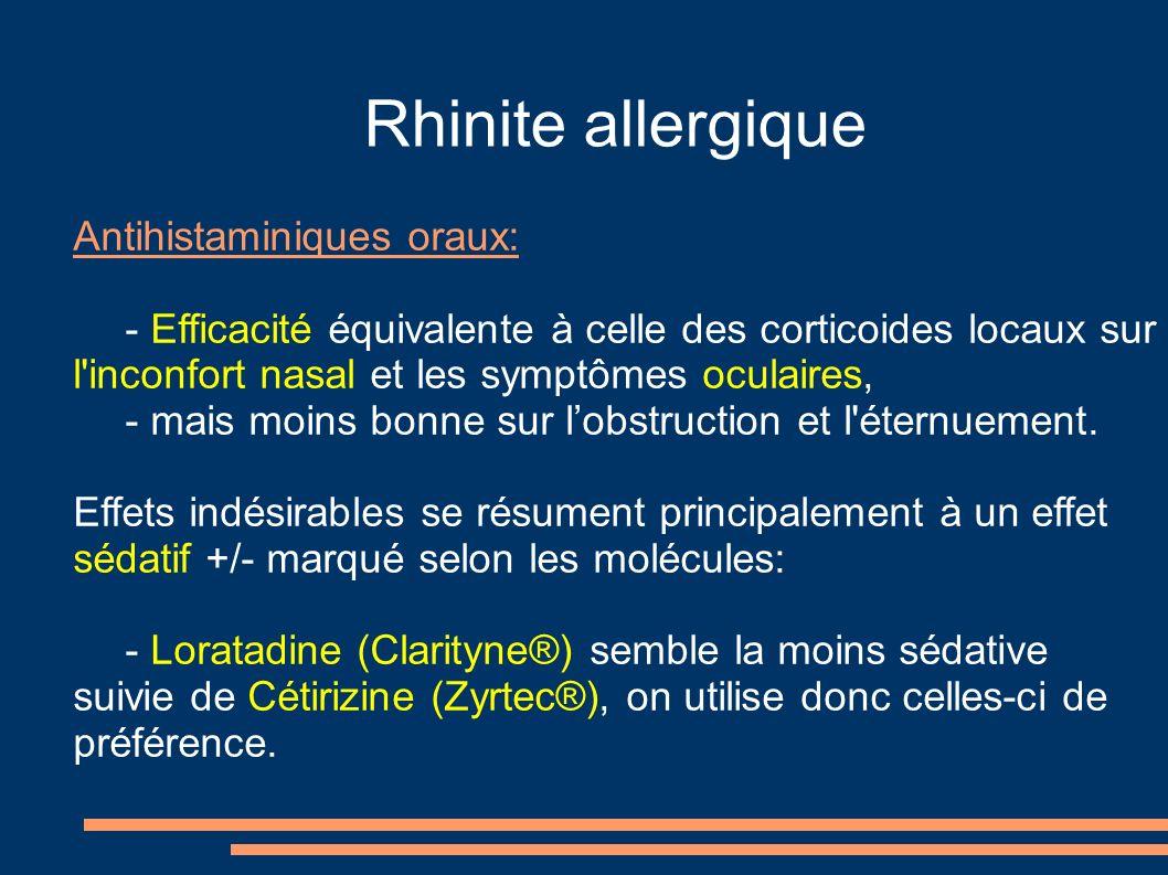 Rhinite allergique Antihistaminiques oraux: - Efficacité équivalente à celle des corticoides locaux sur l'inconfort nasal et les symptômes oculaires,