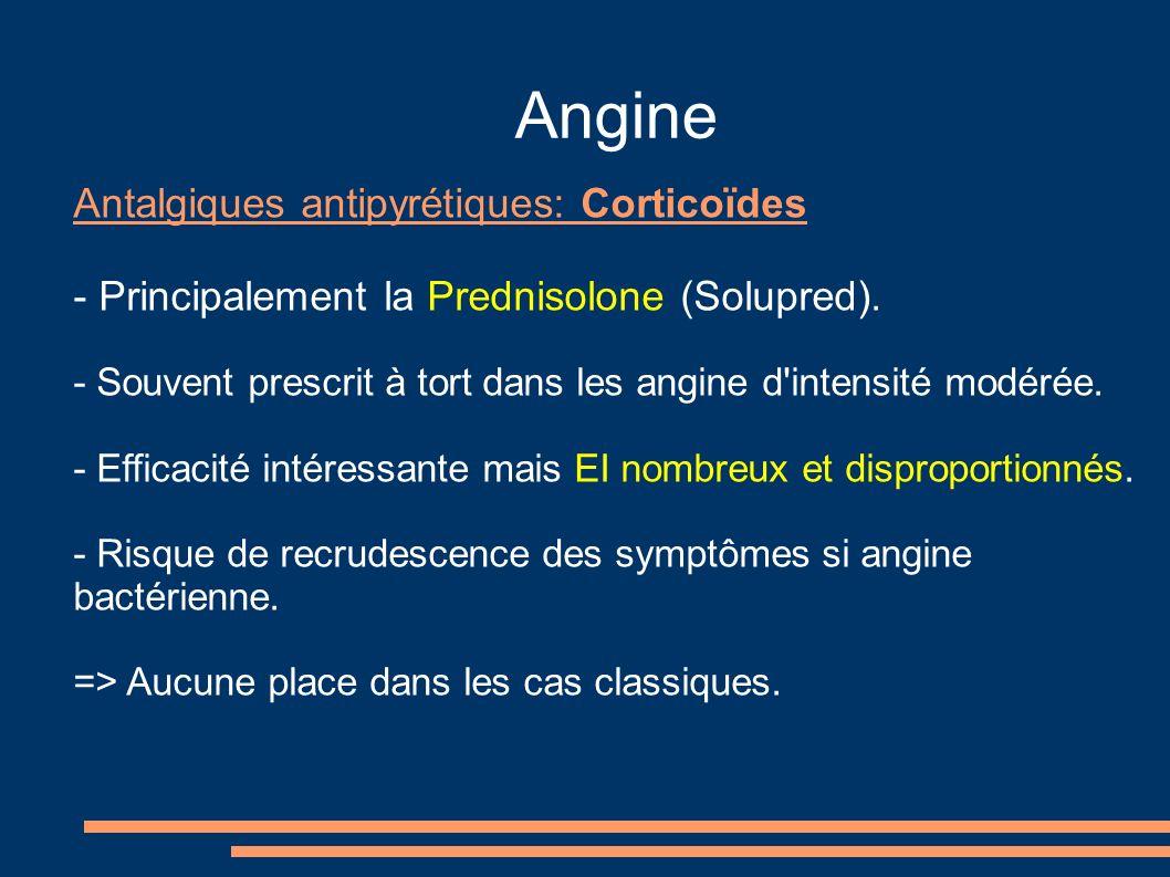 Angine Antalgiques antipyrétiques: Corticoïdes - Principalement la Prednisolone (Solupred). - Souvent prescrit à tort dans les angine d'intensité modé