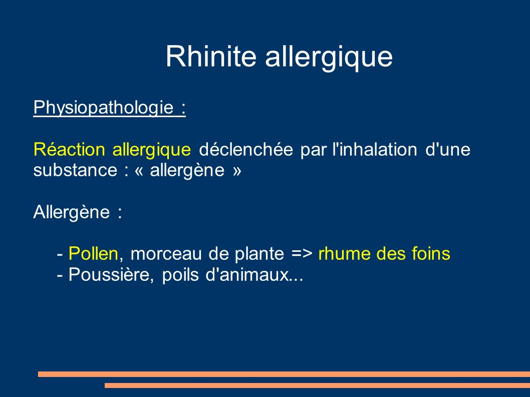 Physiopathologie : Réaction allergique déclenchée par l'inhalation d'une substance : « allergène » Allergène : - Pollen, morceau de plante => rhume de