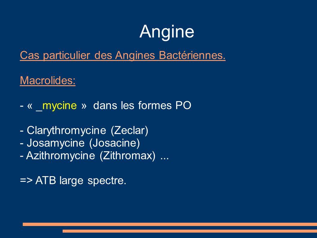 Angine Cas particulier des Angines Bactériennes. Macrolides: - « _mycine » dans les formes PO - Clarythromycine (Zeclar) - Josamycine (Josacine) - Azi