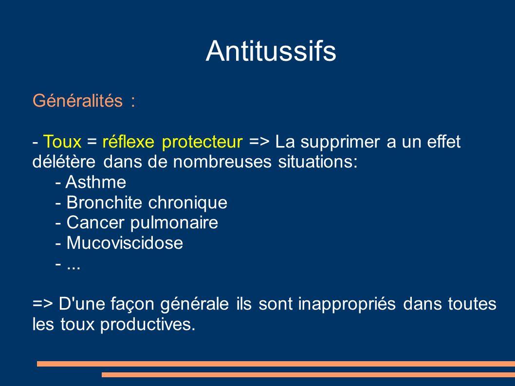 Antitussifs Généralités : - Toux = réflexe protecteur => La supprimer a un effet délétère dans de nombreuses situations: - Asthme - Bronchite chronique - Cancer pulmonaire - Mucoviscidose -...