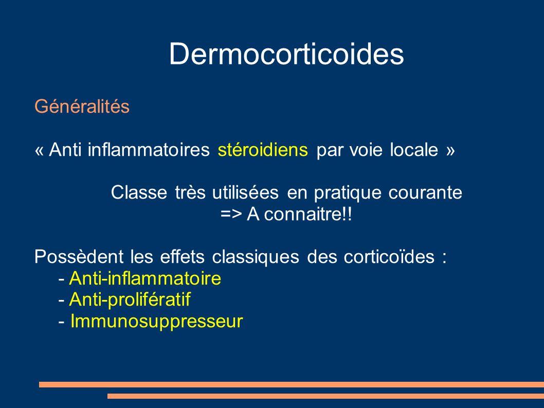 Dermocorticoides Généralités « Anti inflammatoires stéroidiens par voie locale » Classe très utilisées en pratique courante => A connaitre!! Possèdent