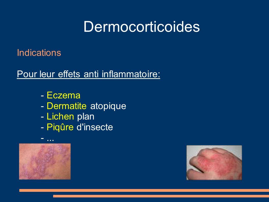 Dermocorticoides Indications Pour leur effets anti inflammatoire: - Eczema - Dermatite atopique - Lichen plan - Piqûre d'insecte -...
