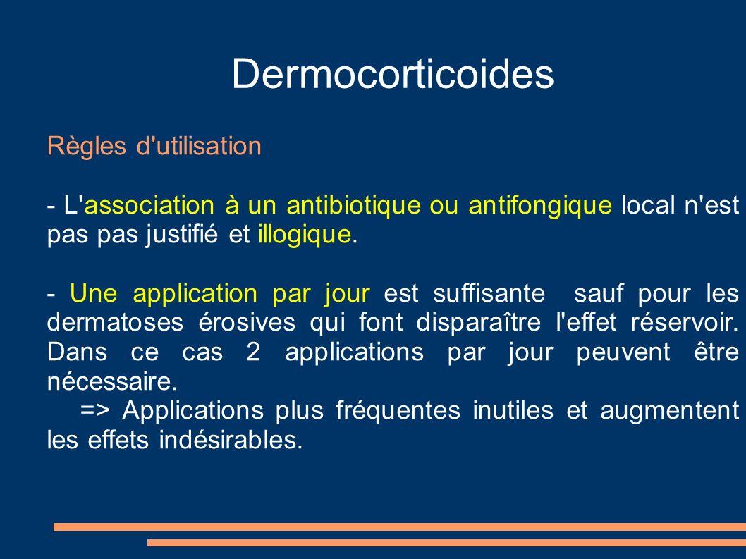 Dermocorticoides Règles d'utilisation - L'association à un antibiotique ou antifongique local n'est pas pas justifié et illogique. - Une application p