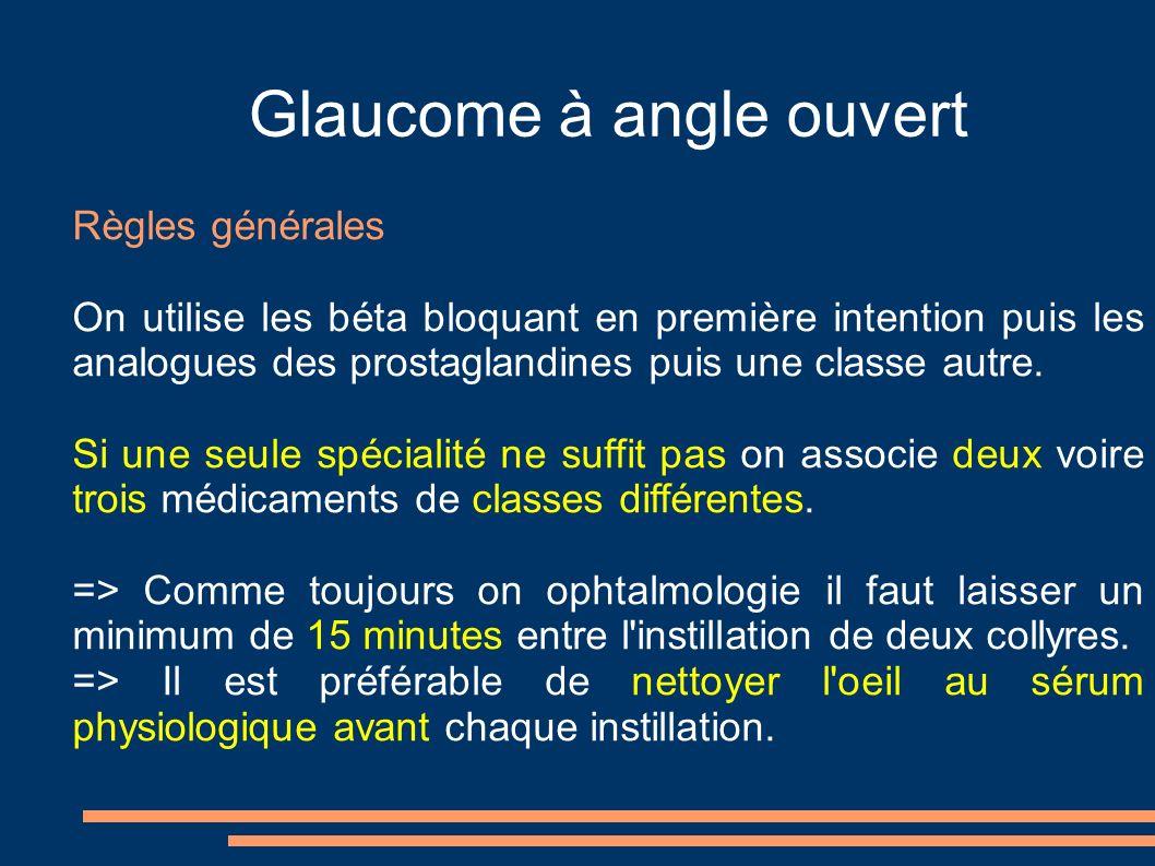 Glaucome à angle ouvert Règles générales On utilise les béta bloquant en première intention puis les analogues des prostaglandines puis une classe autre.