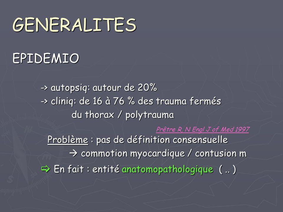 GENERALITES EPIDEMIO -> autopsiq: autour de 20% -> cliniq: de 16 à 76 % des trauma fermés du thorax / polytrauma du thorax / polytrauma Problème : pas